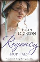 Regency Nuptials/From Governess To Society Bride/An Unpredictable ebook by Helen Dickson
