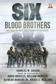 Six: Blood Brothers - Based on the History Channel Series SIX ebook by Charles W. Sasser
