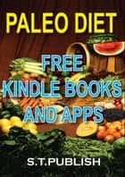Paleo diet:Paleo Diet free Ebooks And Apps (paleo cookbook, paleo diet for beginners, Paleo Diet Recipes) ebook by S.T.PUBLISH
