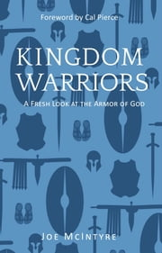 Kingdom Warriors - A Fresh Look at the Armor of God ebook by Joe McIntyre