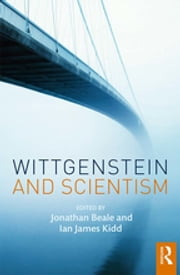 Wittgenstein and Scientism ebook by Jonathan Beale, Ian James Kidd