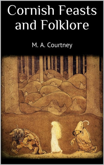 Cornish Feasts and Folklore eBook by M. A. Courtney