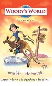Woody's World turns left....into Australia ebook by John Wood