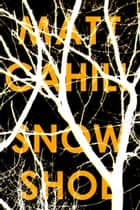 Snowshoe ebook by Matt Cahill