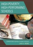High-Poverty, High-Performing Schools ebook by Ovid K. Wong
