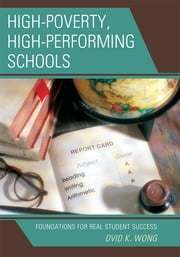 High-Poverty, High-Performing Schools - Foundations for Real Student Success ebook by Ovid K. Wong