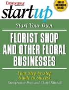 Start Your Own Florist Shop and Other Floral Businesses ebook by Entrepreneur Press