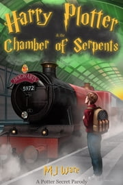 Harry Plotter and The Chamber of Serpents, A Potter Secret Parody ebook by MJ Ware