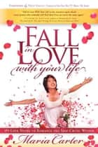 Fall in Love With Your Life ebook by Maria Carter
