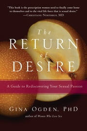 The Return of Desire: A Guide to Rediscovering Your Sexual Passion ebook by Gina Ogden