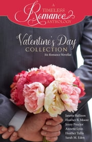 Valentine's Day Collection ebook by Janette Rallison,Heather B. Moore,Jenny Proctor,Annette Lyon,Heather Tullis,Sarah M. Eden