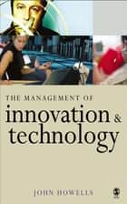 The Management of Innovation and Technology ebook by Dr John Howells