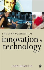 The Management of Innovation and Technology - The Shaping of Technology and Institutions of the Market Economy ebook by Dr John Howells