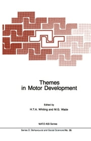 Themes in Motor Development ebook by H.T.A Whiting,M.G. Wade