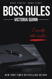 Boss Rules - Boss, #8 ebook by Victoria Quinn