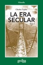La era secular Tomo I ebook by Charles Taylor