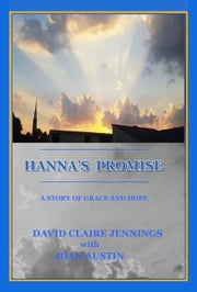 Hanna's Promise - A Story of Grace and Hope ebook by David Claire Jennings, Joan Austin