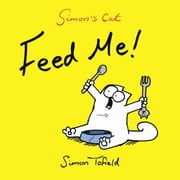 Feed Me! - A Simon's Cat Book ebook by Simon Tofield