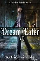 Dream Eater ebook by K. Bird Lincoln