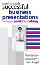 How to Craft Successful Business Presentations ebook by Forsyth Patrick
