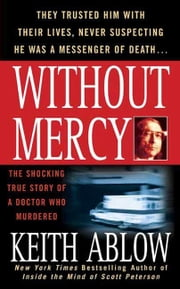 Without Mercy - The Shocking True Story of a Doctor Who Murdered ebook by Keith Russell Ablow