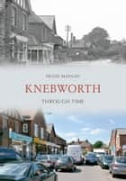 Knebworth Through Time ebook by Hugh Madgin