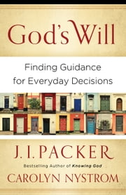God's Will - Finding Guidance for Everyday Decisions ebook by J I. Packer,Carolyn Nystrom