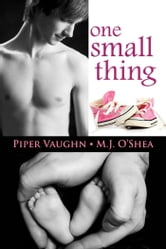 One Small Thing ebook by Piper Vaughn,M.J. O'Shea