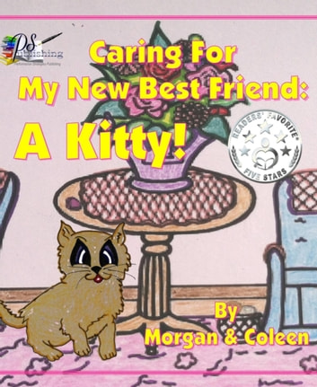 Caring For My New Best Friend: - A Kitty! ebook by Morgan Smith,Coleen Liebsch
