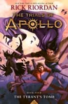 Tyrant's Tomb - The Trials of Apollo, Book Four ebook by Rick Riordan