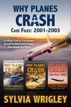 Why Planes Crash Case Files: 2001-2003 - Why Planes Crash ebook by Sylvia Wrigley