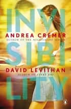 Invisibility ebook by David Levithan, Andrea Cremer