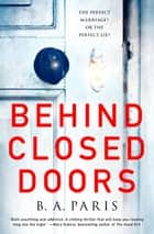 Behind Closed Doors - The most emotional and intriguing psychological suspense thriller you can't put down ebook by B. A. Paris