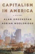 Capitalism in America - A History ebook by Alan Greenspan, Adrian Wooldridge