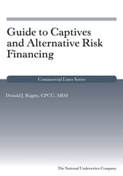Guide to Captives and Alternative Risk Financing ebook by Donald J.Riggin, CPCU, ARM