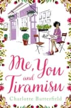 Me, You and Tiramisu eBook by Charlotte Butterfield
