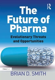 The Future of Pharma - Evolutionary Threats and Opportunities ebook by Brian D. Smith