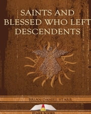 Saints and Blessed Who Left Descendents ebook by Brian D Starr