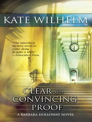 Clear and Convincing Proof ebook by Kate Wilhelm