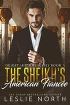 The Sheikh's American Fiancée - Desert Sheikhs, #3 ebook by Leslie North