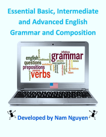 Essential Basic, Intermediate and Advanced English Grammar and Composition ebook by Nam Nguyen