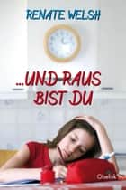 ... und raus bist du ebook by Renate Welsh