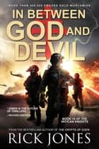 In Between God and Devil - The Vatican Knights, #19 ebook by Rick Jones