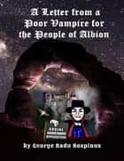 A Letter from a Poor Vampire for the People of Albion ebook by George Radu Rospinus