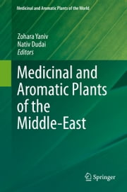 Medicinal and Aromatic Plants of the Middle-East ebook by Zohara Yaniv, Nativ Dudai