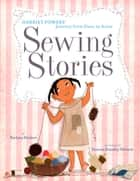 Sewing Stories: Harriet Powers' Journey from Slave to Artist ebook by Barbara Herkert, Vanessa Brantley-Newton