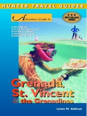 Adventure Guide to Grenada, St. Vincent & the Grenadines ebook by Kilgore, Cindy
