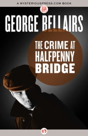 The Crime at Halfpenny Bridge ebook by George Bellairs