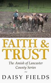 Faith and Trust in Lancaster - The Amish of Lancaster County, #2 ebook by Daisy Fields