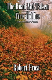 The Road Not Taken with Fire and Ice - and 96 other Poems ebook by Robert Frost